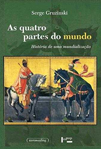 As Quatro Partes do Mundo. História de Uma Mundialização, livro de Serge Gruzinski