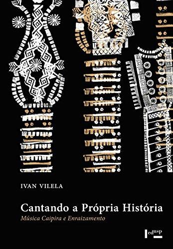 Cantando a Própria História. Música Caipira e Enraizamento, livro de Ivan Vilela