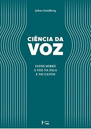 Ciência da Voz. Fatos Sobre a Voz na Fala e no Canto, livro de Johan Sundberg