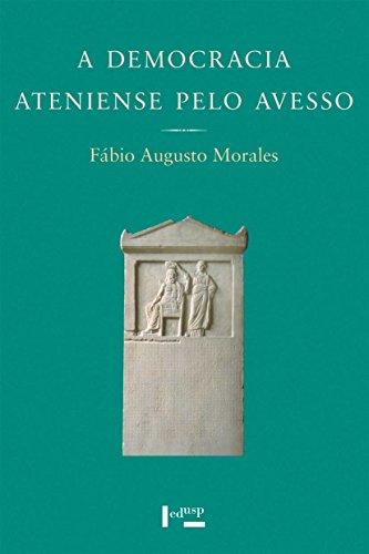 A Democracia Ateniense Pelo Avesso - Os Metecos e a Política nos Discursos de Lísias, livro de Fábio Augusto Morales