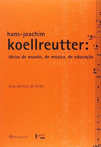 Hans-Joachim Koellreutter. Idéias de Mundo, de Música, de Educação, livro de Teca Alencar de Brito