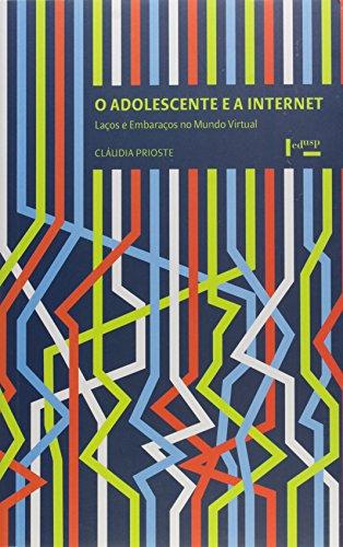O Adolescente e a Internet. Laços e Embaraços no Mundo Virtual, livro de Cláudia Prioste