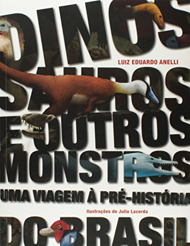 Dinossauros e Outros Monstros. Uma Viagem à Pré-História do Brasil, livro de Luiz Eduardo Anelli