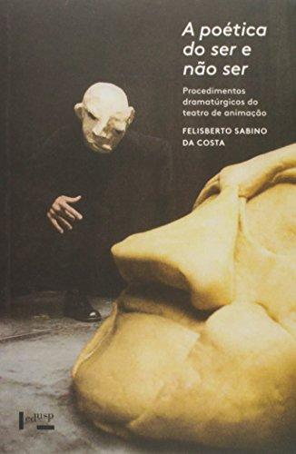 Poética do Ser e Não Ser, A: Procedimentos Dramatúrgicos do Teatro de Animação, livro de Felisberto Sabino da Costa