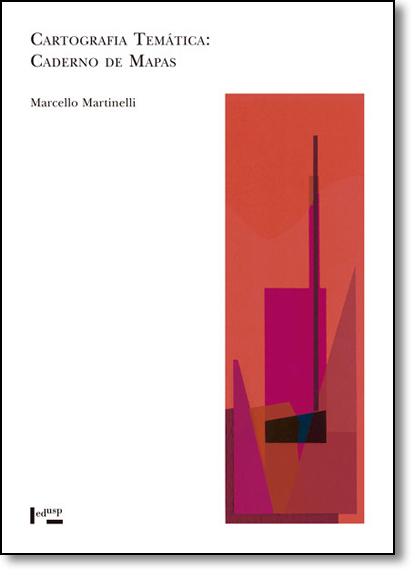 Cartografia Temática: Caderno de Mapas, livro de Marcello Martinelli