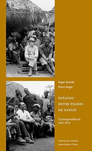 Diálogo entre filhos de Xangô - Correspondência 1947-1974, livro de Roger Bastide, Pierre Fatumbi Verger