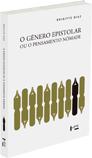 O GÊNERO EPISTOLAR OU O PENSAMENTO NÔMADE, livro de Brigitte Diaz
