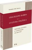 Graciliano Ramos e a Cultura Política - Mediação Editorial e Construção do Sentido, livro de Thiago Mio Salla