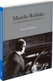 MURILO RUBIÃO E AS ARQUITETURAS DO FANTÁSTICO, livro de Ricardo Iannace