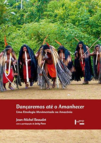 Dançaremos até o amanhecer - Uma etnologia movimentada na Amazônia, livro de Jean-Michel Beaudet