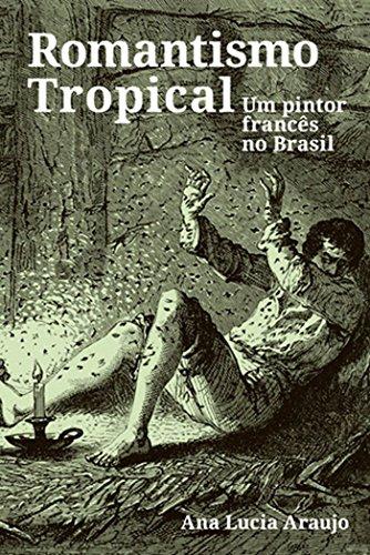 Romantismo tropical: um pintor francês no Brasil, livro de Ana Lucia Araujo