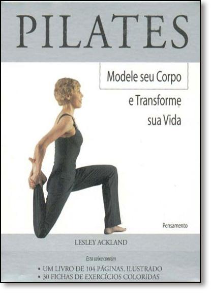 Pilates: Modele o Seu Corpo e Transforme a Sua Vida, livro de Lesley Ackland