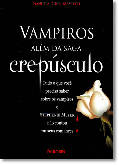 Vampiros Além da Saga Crepúsculo: Tudo o Que Você Precisa Saber Sobre os Vampiros e Stephenie Meyer Não Contou em Seus, livro de Manuela Dunn-Mascetti