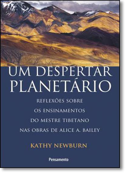 Despertar Planetário, Um: Reflexões Sobre Os Ensinamentos do Mestre Tibetano nas Obras de Alice A. Bailey, livro de Kathy Newburn