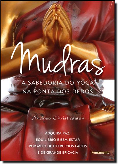 Mudras: A Sabedoria do Yoga na Ponta dos Dedos, livro de Andrea Christiansen