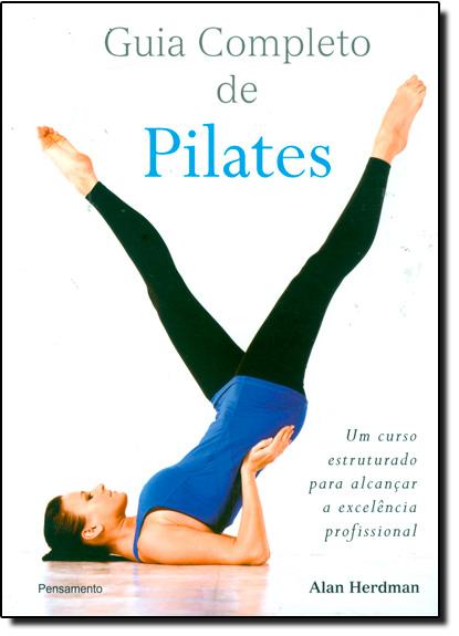 Guia Completo de Pilates: Um Curso Estruturado Para Alcançar a Excelência Profissional, livro de Alan Herdman