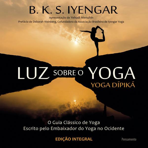 Luz Sobre o Yoga: O Guia Clássico de Yoga Escrito Pelo Embaixador do Yoga no Ocidente, livro de B. K. S. Iyengar