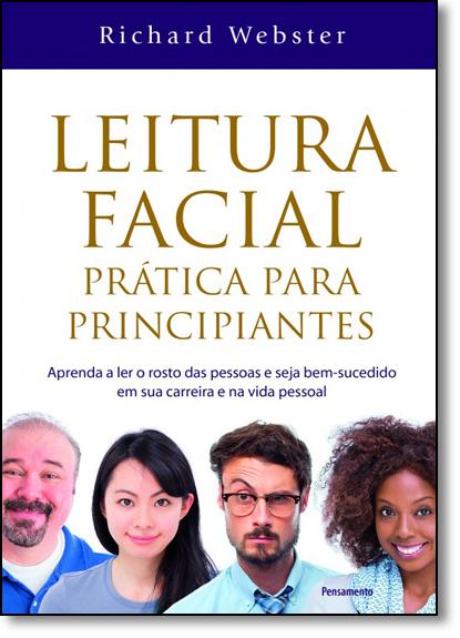 Leitura Facial Prática Para Principiantes: Aprenda a Ler o Rosto das Pessoas e Seja Bem-sucedido em Sua Carreira e na, livro de Richard Webster