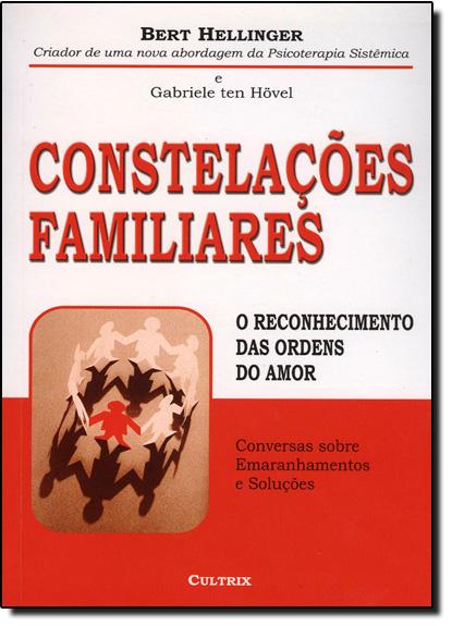 Constelações Familiares: O Reconhecimento Das Ordens Do Amor, livro de Bert Hellinger