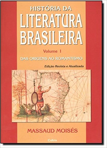 História da Literatura Brasileira. Das Origens ao Romantismo - Volume I