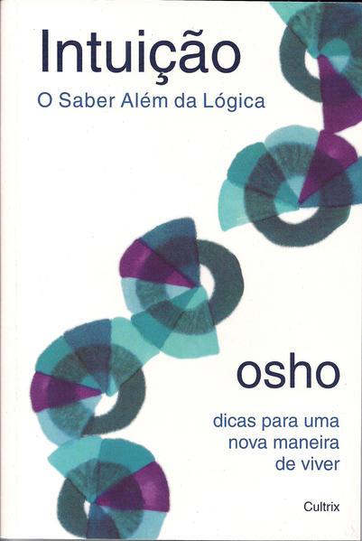 Intuição: O Saber Além Da Lógica, livro de Osho