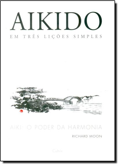 Aikido: Em Três Lições Simples, livro de Richard Moon