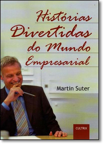 Histórias Divertidas do Mundo Empresarial, livro de Martin Suter