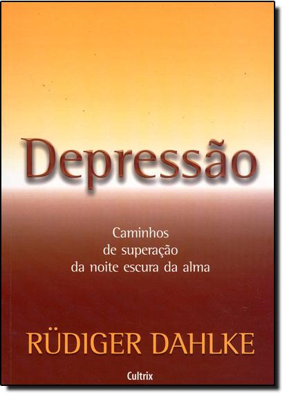 Depressão: Caminhos De Superação Da Noite Escura ..., livro de Rüdiger Dahlke