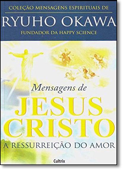 Mensagens de Jesus Cristo: A Ressurreição do Amor, livro de Ryuho Okawa