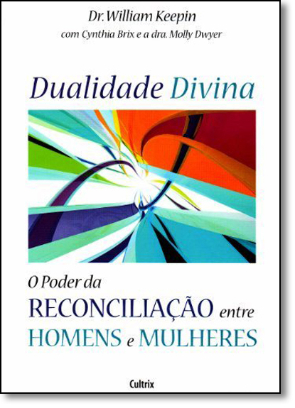 Dualidade Divina: O Poder da Reconciliação Entre Homens e Mulheres, livro de William Keepin
