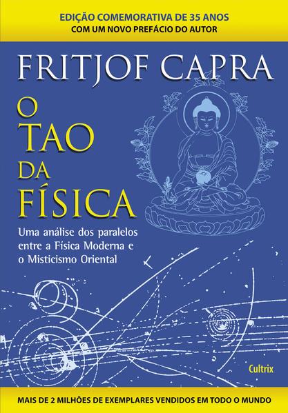 Tao Da Física, O: Uma Ánalise de Paralelos Entre a Física Moderna e o Misticismo Oriental, livro de Fritjof Capra