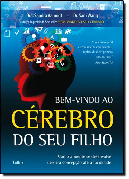 Bem-Vindo ao Cérebro do seu Filho: Como a Mente se Desenvolve Desde a Concepção até a Faculdade, livro de Dra Sandra Aamodt