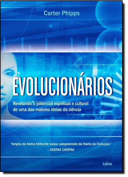 Evolucionários: Revelando o Potencial Espiritual e Cultural de Uma das Maiores Ideias da Ciência, livro de Carter Phipps