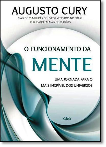 Funcionamento da Mente, O: Uma Jornada Para o Mais Incrível dos Universos, livro de Augusto Cury