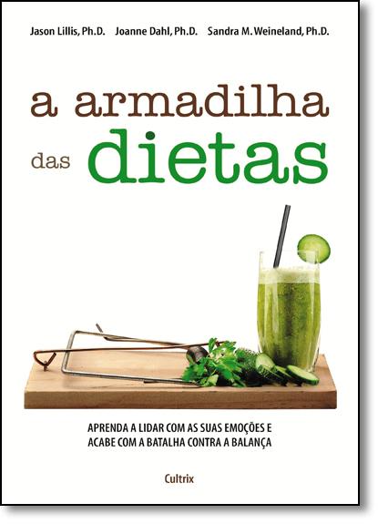 Armadilha das Dietas, A: Aprenda a Lidar Com as Suas Emoções e Acabe Com a Batalha Contra a Balança, livro de Jason Lillis, Ph.D