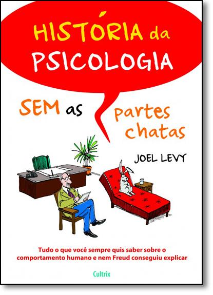 História da Psicologia Sem as Partes Chatas: Tudo o Que Você Sempre Quis Saber Sobre o Comportamento Humano e Nem Freu, livro de Joel Levy