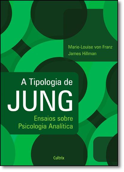 Tipologia de Jung, A: Ensaios Sobre Psicologia Analítica, livro de Marie-Louise von Franz