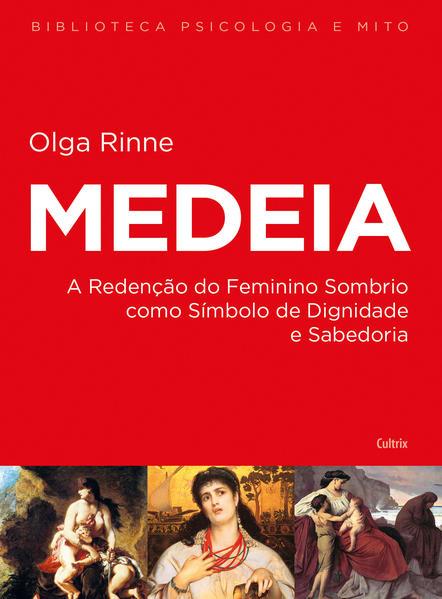 Medeia. A Redenção do Feminino Sombrio Como Símbolo de Dignidade e Sabedoria, livro de Olga Rinne