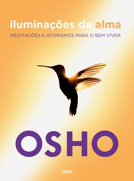 Iluminações da alma. Meditações e Aforismos para o Bem Viver, livro de Osho