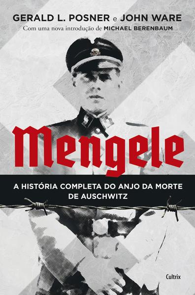Mengele. A História Completa do Anjo da Morte de Auschwitz, livro de Gerald L Posner, John Ware