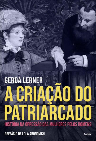 A Criação do Patriarcado. História da Opressão das Mulheres pelos Homens, livro de Gerda Lerner