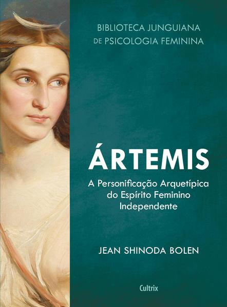 Ártemis. A Personificação Arquetípica do Espírito Feminino Independente, livro de Jean Shinoda Bolen