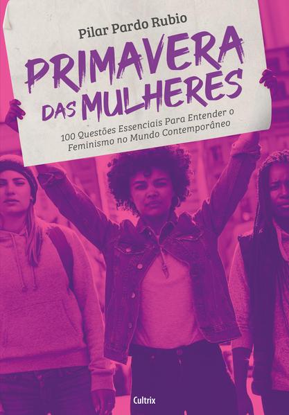 Primavera das Mulheres. 100 Questões Essenciais para Entender o Feminismo no Mundo Contemporâneo, livro de Pilar Pardo Rubio