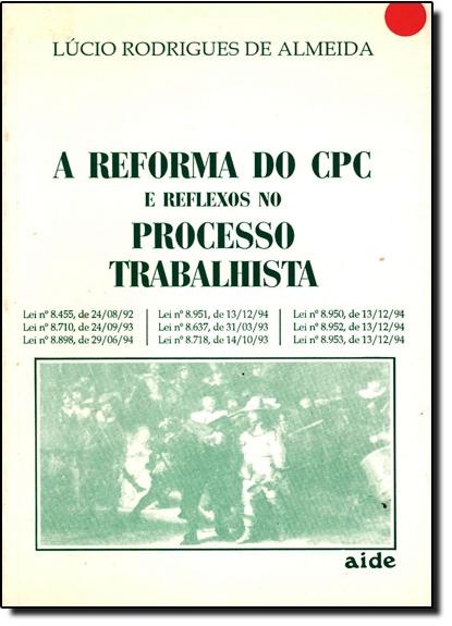 Reforma do Cpc e Reflexos no Processo Trabalhista, livro de Lúcio Rodrigues de Almeida