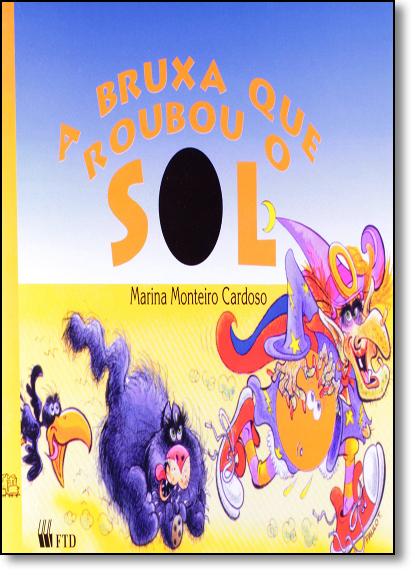 Bruxa que Roubou o Sol, A - Coleção Primeiras Histórias, livro de Marina Monteiro Cardoso