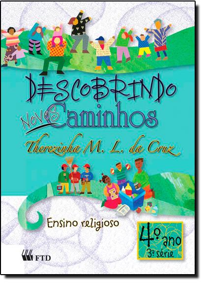 Descobrindo Novos Caminhos: Ensino Religioso - 4º Ano, livro de Therezinha M. L. da Cruz