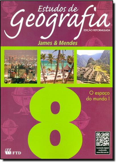 Estudos de Geografia: O Espaço do Mundo I - 8º Ano, livro de Ivan Lazzari Mendes