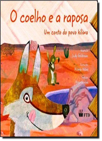 Coelho e a Raposa, O: Um Conto do Povo Kiliwa, livro de Judy Goldman