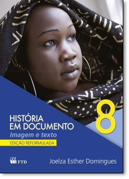 História em Documento: Imagem e Texto - 8º Ano - Montagem Especial, livro de Joelza Esther Domingues