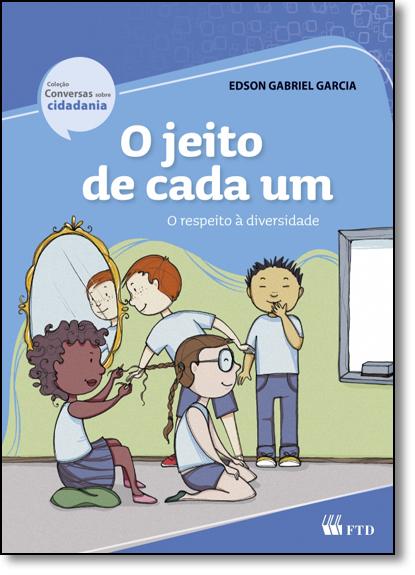 Jeito de Cada Um, O: O Respeito À Diversidade, livro de Edson Gabriel Garcia